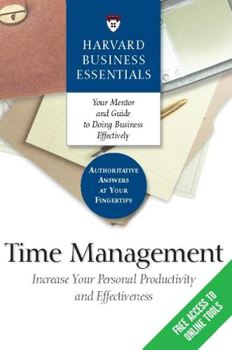 Time Management: Increase Your Personal Productivity And Effectiveness - Harvard Business Essentials (Paperback)