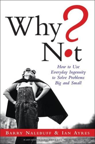 Why Not? How to Use Everyday Ingenuity to Solve Problems Big and Small (Paperback)