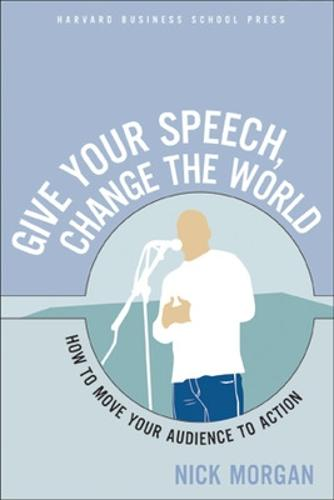 Give Your Speech, Change the World: How To Move Your Audience to Action (Paperback)