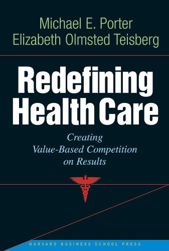 Redefining Health Care: Creating Value-based Competition on Results (Hardback)