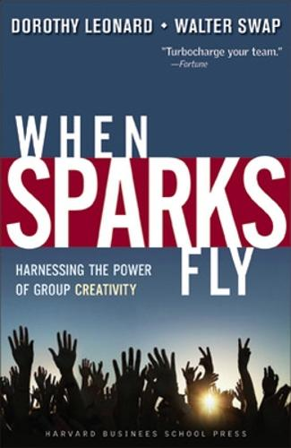 When Sparks Fly: Harnessing the Power of Group Creativity (Paperback)