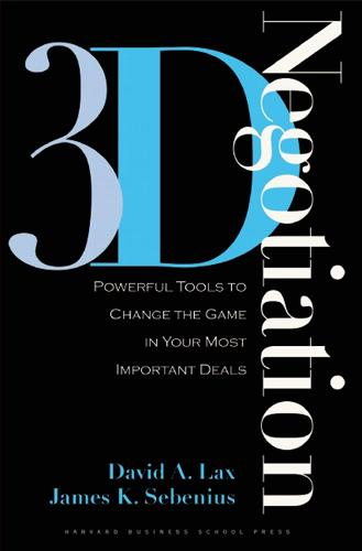3-d Negotiation: Powerful Tools to Change the Game in Your Most Important Deals (Hardback)