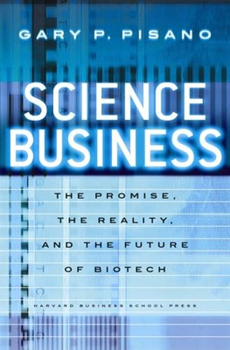 Science Business: The Promise, the Reality, and the Future of Biotech (Hardback)