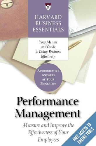 Performance Management: Measure and Improve The Effectiveness of Your Employees - Harvard Business Essentials (Paperback)