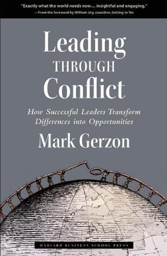 Leading Through Conflict: How Successful Leaders Transform Differences into Opportunities (Hardback)