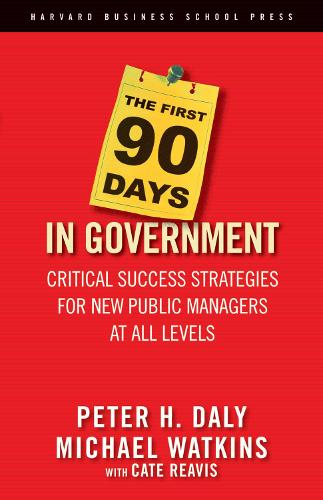 The First 90 Days in Government: Critical Success Strategies for New Public Managers at All Levels (Hardback)