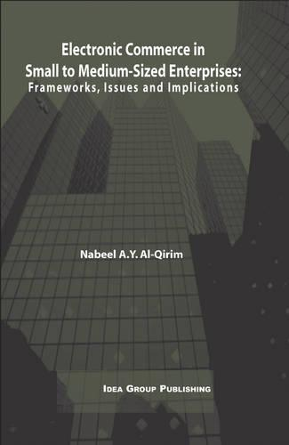 Electronic Commerce in Small to Medium-Sized Enterprises: Frameworks, Issues and Implications (Hardback)