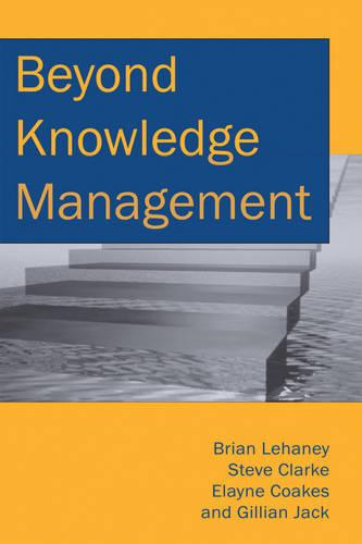 Beyond Knowledge Management (Hardback)