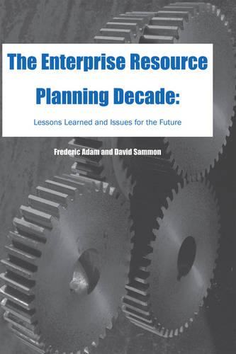 The Enterprise Resource Planning Decade: Lessons Learned and Issues for the Future (Hardback)