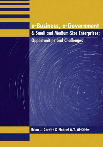 E-Business, e-Government & Small and Medium-Size Enterprises: Opportunities and Challenges (Hardback)