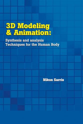 3D Modeling and Animation: Synthesis and Analysis Techniques for the Human Body (Hardback)