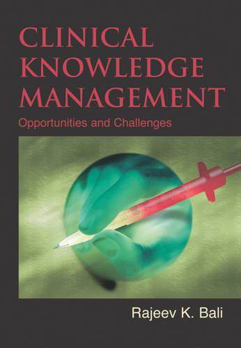 Clinical Knowledge Management: Opportunities and Challenges (Hardback)