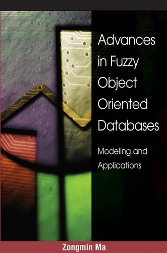 Advances in Fuzzy Object-Oriented Databases: Modeling and Applications (Hardback)