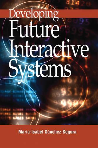 Developing Future Interactive Systems (Hardback)