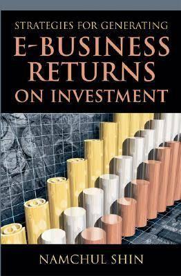 Strategies for Generating e-Business Returns on Investment (Hardback)