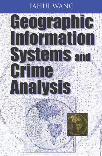 Geographic Information Systems and Crime Analysis (Hardback)