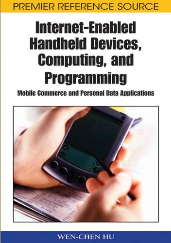 Internet-enabled Handheld Devices, Computing, and Programming: Mobile Commerce and Personal Data Applications (Hardback)