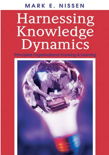 Harnessing Knowledge Dynamics: Principled Organizational Knowing and Learning (Hardback)
