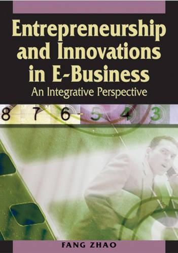 Entrepreneurship and Innovations in E-business: An Integrative Perspective (Hardback)