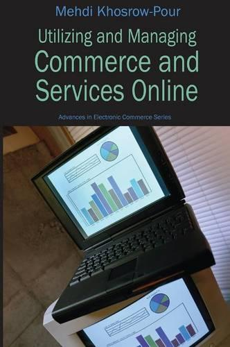 Utilizing and Managing Commerce and Services Online - Advances in Electronic Commerce (Hardback)