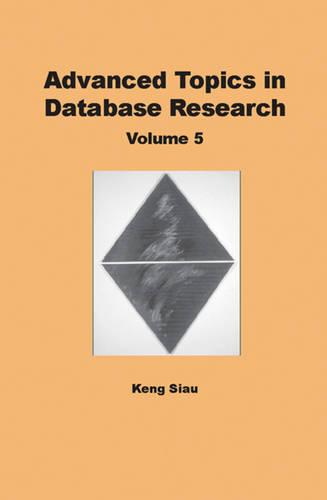 Advance Topins in Database Research: Volume 5 (Hardback)