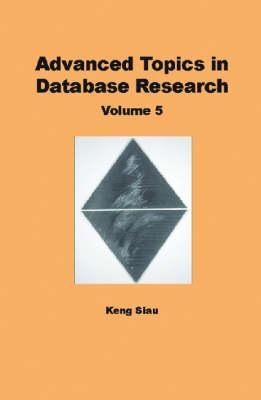Advanced Topics in Database Research: Volume Five (Hardback)