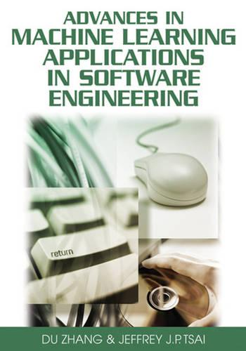 Advances in Machine Learning Applications in Software Engineering (Hardback)