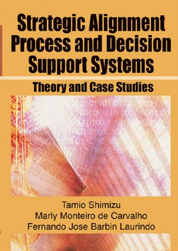 Strategic Alignment Process and Decision Support Systems: Theory and Case Studies (Hardback)