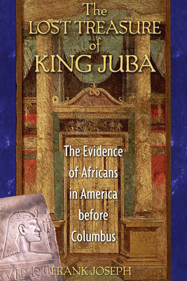 The Lost Treasure of King Juba: The Evidence of Africans in America Before Columbus (Paperback)