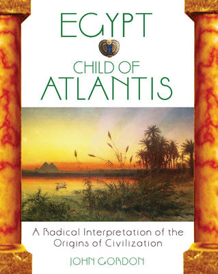 Egypt Child of Atlantis: A Radical Interpretation of the Origins of Civilisation (Paperback)