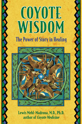 Coyote Wisdom: The Power of Story in Healing (Paperback)