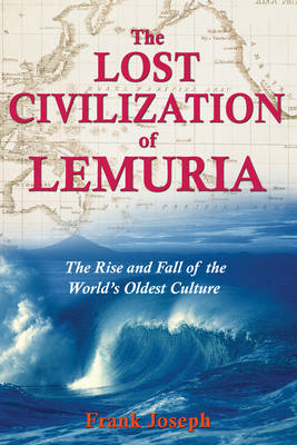 The Lost Civilisation of Lemuria: The Rise and Fall of the Worlds Oldest Culture (Paperback)