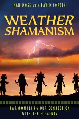 Weather Shamanism: Harmonizing Our Connection with the Elements (Paperback)