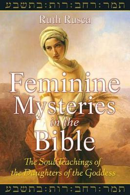 Feminine Mysteries in the Bible: The Soul Teachings of the Daughters of the Goddess (Paperback)