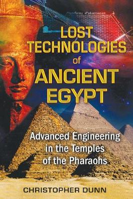 Lost Technologies of Ancient Egypt: Advanced Engineering in the Temples of the Pharaohs (Paperback)