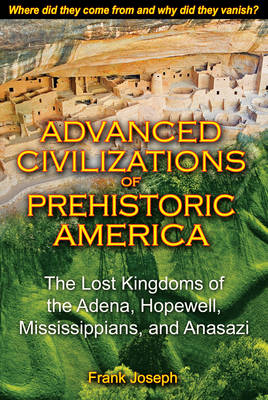 Advanced Civilizations of Prehistoric America: The Lost Kingdoms of the Adena, Hopewell, Mississippians, and Anasazi (Paperback)