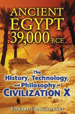 Ancient Egypt 39,000 BCE: The History, Technology, and Philosophy of Civilization X (Paperback)