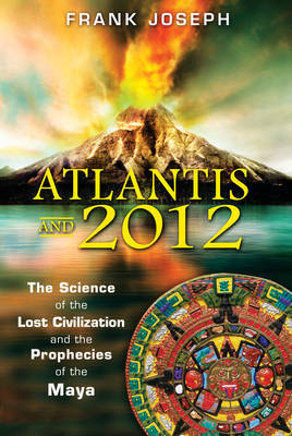 Atlantis and 2012: The Science of the Lost Civilization and the Prophecies of the Maya (Paperback)