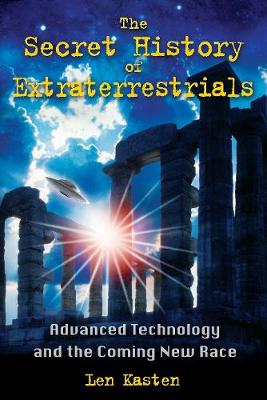 The Secret History of Extraterrestrials: Advanced Technology and the Coming New Race (Paperback)