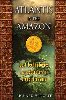 Atlantis in the Amazon: Lost Technologies and the Secrets of the Crespi Treasure (Paperback)