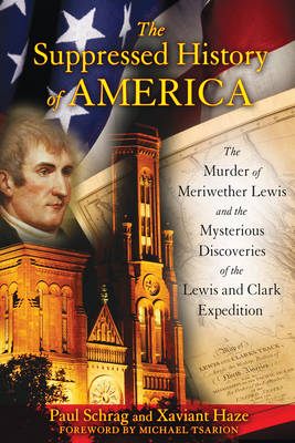 Suppressed Histroy of America: The Murder of Meriwether Lewis and the Mysterious Discoveries of the Lewis and Clark Expedition (Paperback)