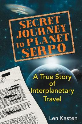 Secret Journey to Planet Serpo: A True Story of Interplanetary Travel (Paperback)