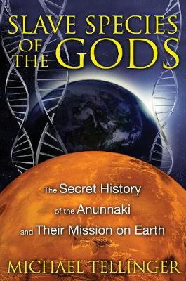 Slave Species of the Gods: The Secret History of the Anunnaki and Their Mission on Earth (Paperback)