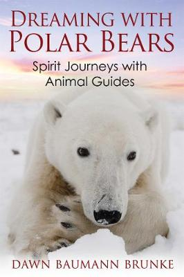 Dreaming with Polar Bears: Spirit Journeys with Animal Guides (Paperback)
