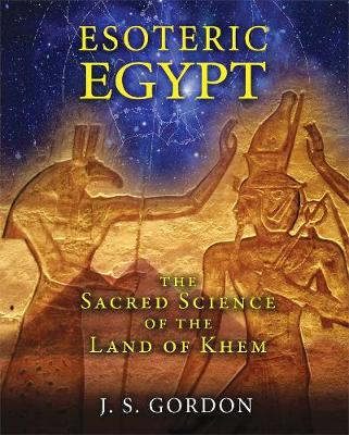 Esoteric Egypt: The Sacred Science of the Land of Khem (Paperback)