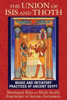 The Union of Isis and Thoth: Magic and Initiatory Practices of Ancient Egypt (Paperback)