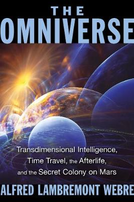 The Omniverse: Transdimensional Intelligence, Time Travel, the Afterlife, and the Secret Colony on Mars (Paperback)
