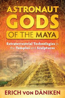 Astronaut Gods of the Maya: Extraterrestrial Technologies in the Temples and Sculptures (Paperback)