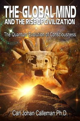 The Global Mind and the Rise of Civilization: The Quantum Evolution of Consciousness (Paperback)