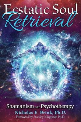 Ecstatic Soul Retrieval: Shamanism and Psychotherapy (Paperback)